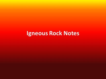 Igneous Rock Notes. Igneous rock forms when magma cools and solidifies. Formation.