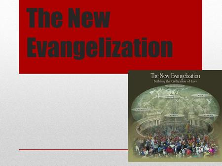 The New Evangelization. What is Christ's mandate? What does mandate mean?