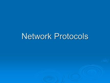 Network Protocols. Why Protocols?  Rules and procedures to govern communication Some for transferring data Some for transferring data Some for route.