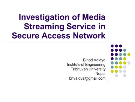 Investigation of Media Streaming Service in Secure Access Network Binod Vaidya Institute of Engineering Tribhuvan University Nepal