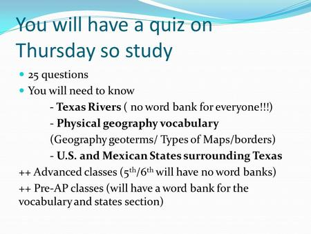 25 questions You will need to know - Texas Rivers ( no word bank for everyone!!!) - Physical geography vocabulary (Geography geoterms/ Types of Maps/borders)