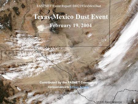 MODIS Rapid Response FASTNET Event Report: 040219TexMexDust Texas-Mexico Dust Event February 19, 2004 Contributed by the FASNET Community Correspondence.