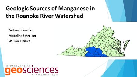 Geologic Sources of Manganese in the Roanoke River Watershed Zachary Kiracofe Madeline Schreiber William Henika.