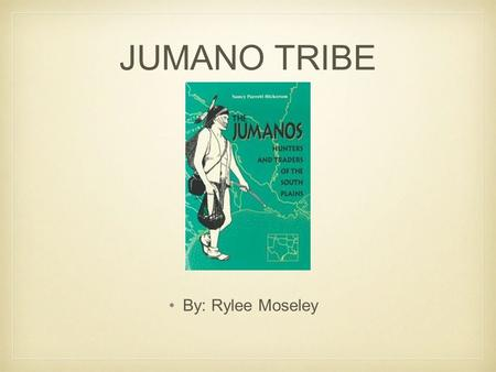 JUMANO TRIBE By: Rylee Moseley. Where did they live in texas? Central Texas. Near La Junta, in far west Texas south of present-day El Paso. Also New Mexico.