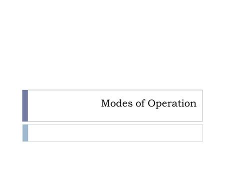 Modes of Operation. Topics  Overview of Modes of Operation  EBC, CBC, CFB, OFB, CTR  Notes and Remarks on each modes.