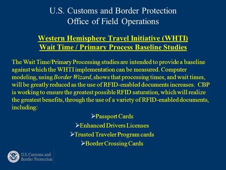 U.S. Customs and Border Protection Office of Field Operations Western Hemisphere Travel Initiative (WHTI) Wait Time / Primary Process Baseline Studies.