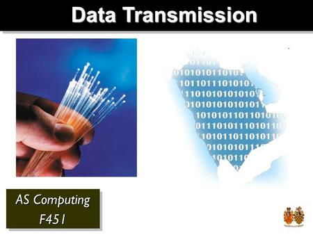 AS Computing F451 F451 Data Transmission. What data is transmitted? Phone SMS Email Radio TV Internet.