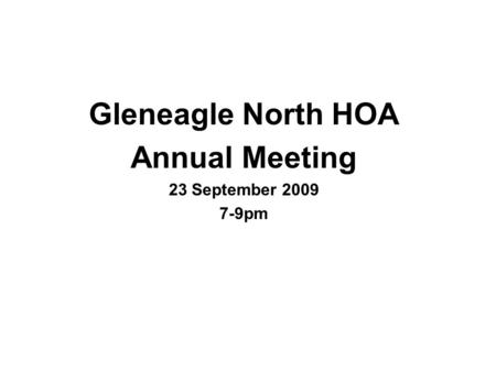 Gleneagle North HOA Annual Meeting 23 September 2009 7-9pm.