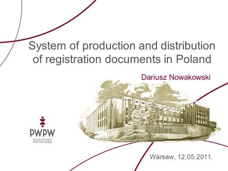 Warsaw, 12.05.2011. System of production and distribution of registration documents in Poland Dariusz Nowakowski.