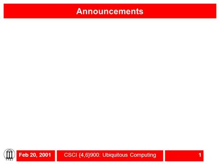 Feb 20, 2001CSCI {4,6}900: Ubiquitous Computing1 Announcements.