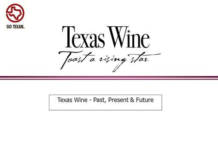 "Texas Wine - Past, Present & Future. Texas Wines - Pre-Prohibition Era l In the 1800's, Stephen F. Austin traveled the state and wrote - ""Nature seems."