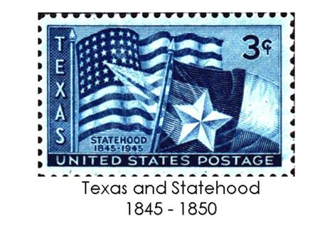 From a Republic to a State In 1836, most Texans had wanted to become a state. 10 years later-28 th state Resolution signed March 1, 1845 Texas could be.