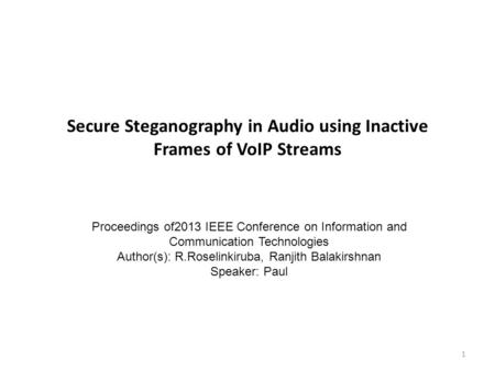 Secure Steganography in Audio using Inactive Frames of VoIP Streams 1 Proceedings of2013 IEEE Conference on Information and Communication Technologies.