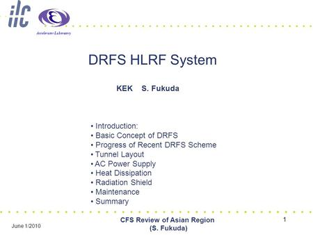 Accelerator Laboratory 1 CFS Review of Asian Region (S. Fukuda) June 1/2010 DRFS HLRF System KEK S. Fukuda Introduction: Basic Concept of DRFS Progress.