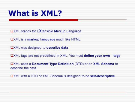What is XML? XML stands for EXtensible Markup Language