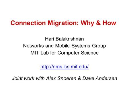 Connection Migration: Why & How Hari Balakrishnan Networks and Mobile Systems Group MIT Lab for Computer Science  Joint work with.