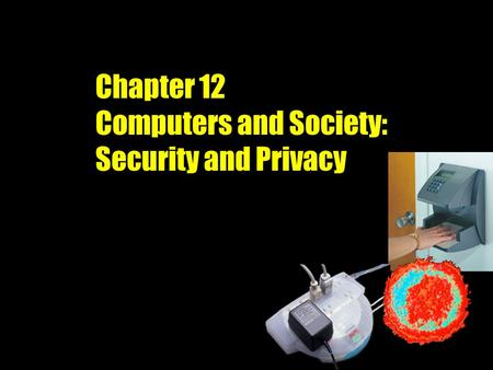 Chapter 12 Computers and Society: Security and Privacy.