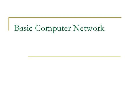 Basic Computer Network. Bandwidth Data rate measured in bits (not bytes) per seconds Kbps (Kilobits per seconds)  125 chars/sec Mbps (Megabits per seconds)