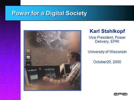 Karl Stahlkopf Vice President, Power Delivery, EPRI University of Wisconsin October20, 2000 EPRI's ISO Membership Package EPRI's ISO Membership Package.
