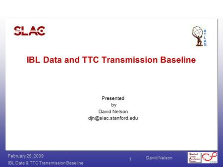 David Nelson IBL Data & TTC Transmission Baseline February 25, 2009 1 IBL Data and TTC Transmission Baseline Presented by David Nelson