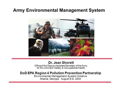1 Dr. Jean Shorett Office of the Deputy Assistant Secretary of the Army for Environment, Safety, & Occupational Health Army Environmental Management System.