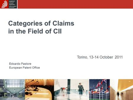 Categories of Claims in the Field of CII Edoardo Pastore European Patent Office Torino, 13-14 October 2011.