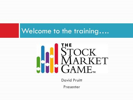 David Pruitt Presenter Welcome to the training….