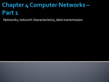 Chapter 4 Computer Networks – Part 1
