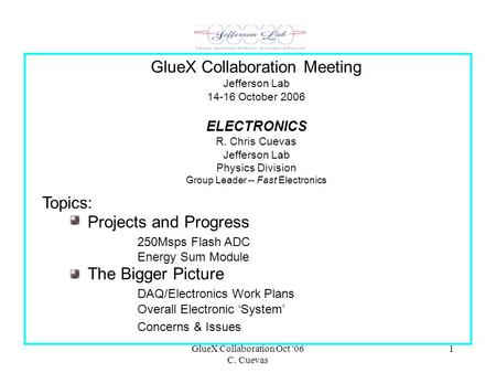 GlueX Collaboration Oct '06 C. Cuevas 1 Topics: Projects and Progress 250Msps Flash ADC Energy Sum Module The Bigger Picture DAQ/Electronics Work Plans.