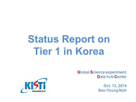 Global Science experiment Data hub Center Oct. 13, 2014 Seo-Young Noh Status Report on Tier 1 in Korea.