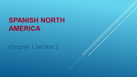 Spanish North America Chapter 1 Section 2.