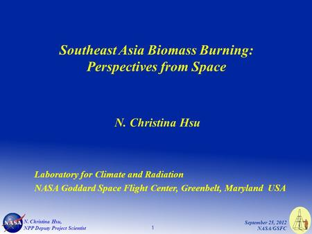 1 September 25, 2012 NASA/GSFC N. Christina Hsu, NPP Deputy Project Scientist Southeast Asia Biomass Burning: Perspectives from Space N. Christina Hsu.