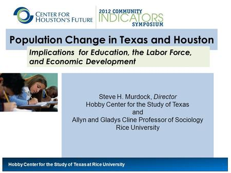Population Change in Texas and Houston Steve H. Murdock, Director Hobby Center for the Study of Texas and Allyn and Gladys Cline Professor of Sociology.
