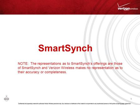 SmartSynch 1 NOTE: The representations as to SmartSynch's offerings are those of SmartSynch and Verizon Wireless makes no representation as to their accuracy.