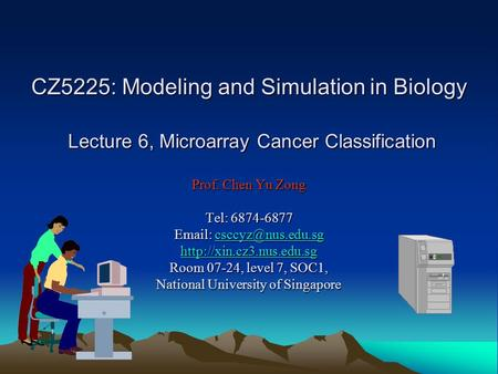 CZ5225: Modeling and Simulation in Biology Lecture 6, Microarray Cancer Classification Prof. Chen Yu Zong Tel: 6874-6877