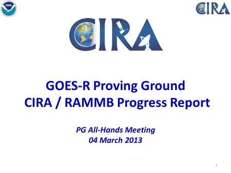 GOES-R Proving Ground CIRA / RAMMB Progress Report PG All-Hands Meeting 04 March 2013 Fort Collins High Park Fire 1.