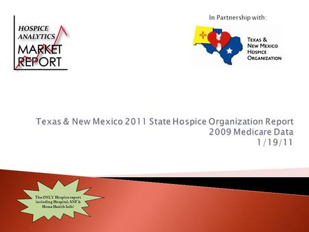 In Partnership with: The ONLY Hospice report including Hospital, SNF & Home Health Info!