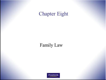 Chapter Eight Family Law. Introduction to Law, 4 th Edition Hames and Ekern © 2010 Pearson Higher Education, Upper Saddle River, NJ 07458. All Rights.