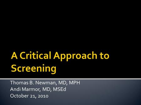 Thomas B. Newman, MD, MPH Andi Marmor, MD, MSEd October 21, 2010.