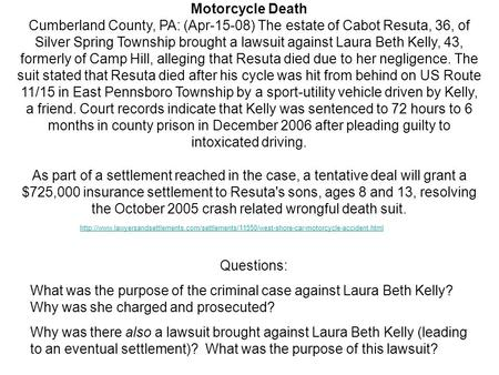 Motorcycle Death Cumberland County, PA: (Apr-15-08) The estate of Cabot Resuta, 36, of Silver Spring Township brought a lawsuit against Laura Beth Kelly,
