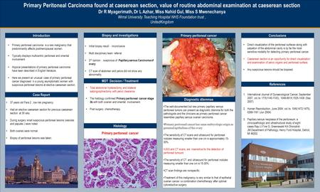 TEMPLATE DESIGN © 2008 www.PosterPresentations.com Primary Peritoneal Carcinoma found at caeserean section, value of routine abdominal examination at caeserean.