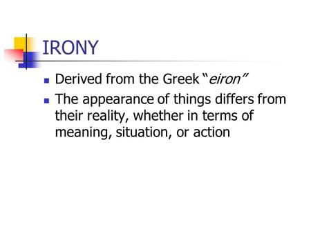 "IRONY Derived from the Greek ""eiron"""