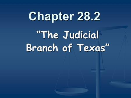"Chapter 28.2 ""The Judicial Branch of Texas"". The Judicial Branch is made up of courts and judges throughout the state."