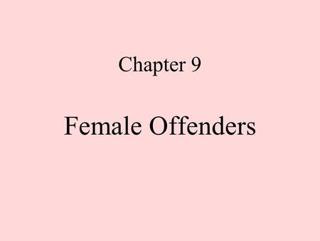 Chapter 9 Female Offenders. Characteristics of Women in Prison Statistics –22% of felony arrests –14% of violence –7% of inmates Crimes –Drugs: 34% of.