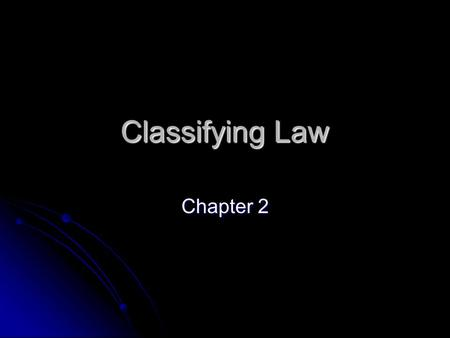 Classifying Law Chapter 2. Sources Of Law English Common Law – aka. Case law or judge-made law. Combined with the law of equity, Canadian courts follow.