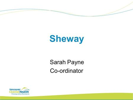 Sheway Sarah Payne Co-ordinator. Target Population Pregnant and parenting women who live in the Downtown Eastside (and elsewhere) and struggle with issues.