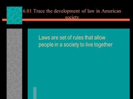 6.01 Trace the development of law in American society Laws are set of rules that allow people in a society to live together.