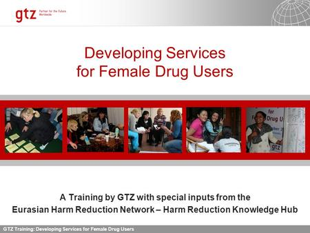 11.09.2015 Seite 1 GTZ Training: Developing Services for Female Drug Users Developing Services for Female Drug Users A Training by GTZ with special inputs.