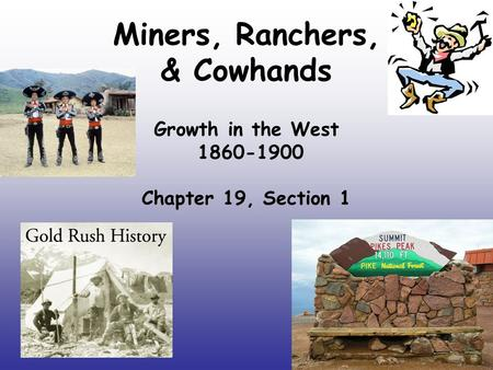 Miners, Ranchers, & Cowhands Growth in the West 1860-1900 Chapter 19, Section 1.