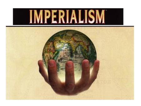 "Forms of Imperial Control Forms of Imperialism Direct military intervention total control of the country Protectorate - own govt. but ""guided"" by mother."